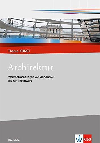Architektur  Werkbetrachtungen Von Der Antike Bis Zur Gegenwart  Thema KUNST. Oberstufe