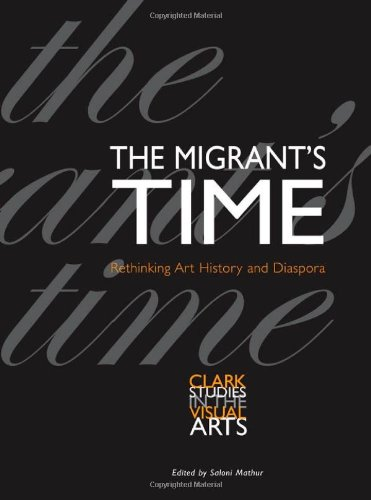 The Migrant's Time: Rethinking Art History and Diaspora...