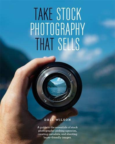 Take Stock Photography that Sells: Earn a living doing what you love