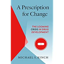 A Prescription for Change: The Looming Crisis in Drug Development (The Luther H. Hodges Jr. and Luther H. Hodges Sr. Series on Business, Entrepreneurship, and Public Policy)