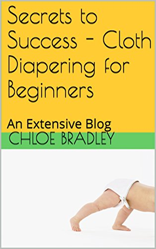 Secrets to Success - Cloth Diapering for Beginners  A Resource Guide by   Bradley a313b9e87ba7