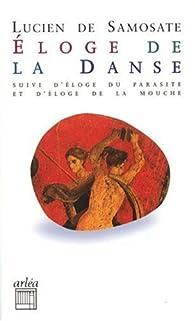 Eloge de la danse : Suivi de Eloge du parasitisme et Eloge de la mouche par  Lucien de Samosate