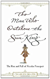 The Man Who Outshone The Sun King