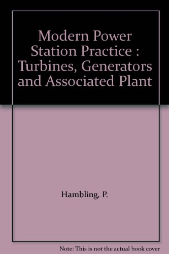 Modern Power Station Practice : Turbines, Generators and Associated Plant