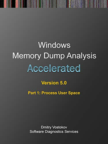 Accelerated Windows Memory Dump Analysis, 5th Edition, Part 1, Process User Space Front Cover
