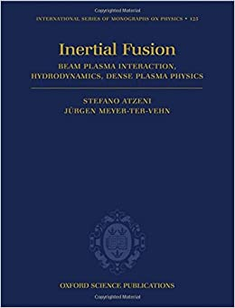 The Physics of Inertial Fusion: BeamPlasma Interaction, Hydrodynamics, Hot Dense Matter (International Series of Monographs on Physics)