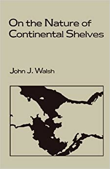 On the Nature of Continental Shelves by John J. Walsh (1988-01-01)