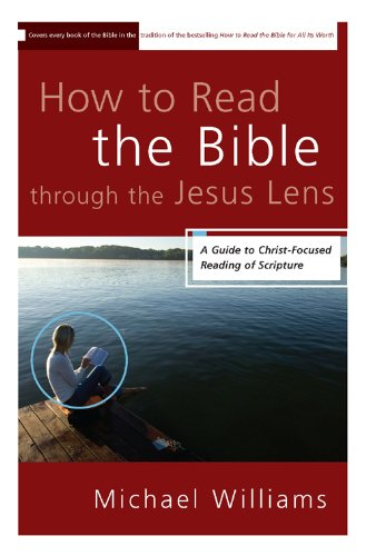 How to Read the Bible through the Jesus Lens: A Guide to Christ-Focused Reading of Scripture cover
