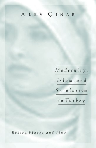 Modernity, Islam, and Secularism in Turkey: Bodies, Places, and Time (Public Worlds)