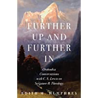 Further Up and Further in: Orthodox Conversations With C. S. Lewis on Scripture & Theology
