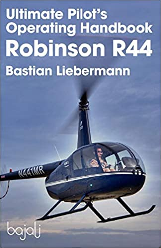 Ultimate Pilot S Operating Handbook Robinson R44 Bastian