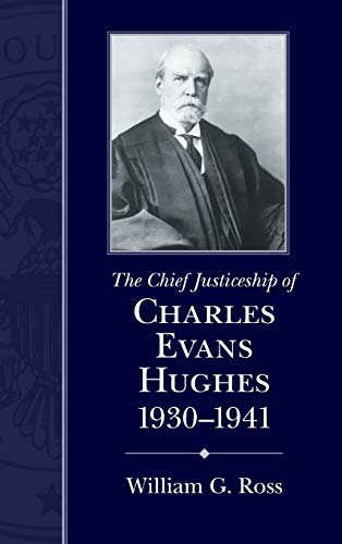 The Chief Justiceship of Charles Evans Hughes, 1930-1941 (Chief Justiceships of the United States Supreme Court) William G. [George] Ross