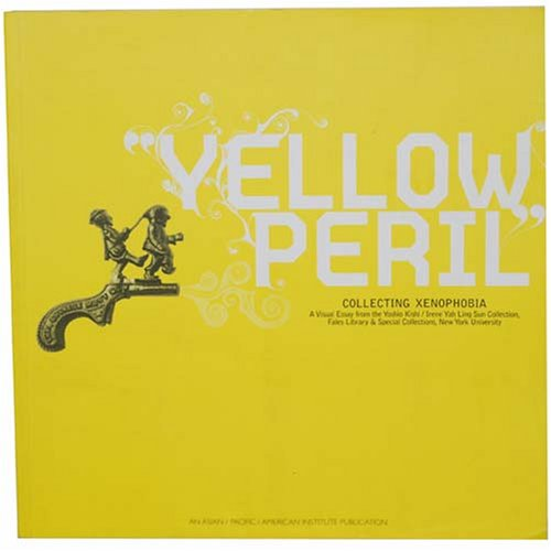 Download Yellow Peril: Collecting Xenophobia (A Visual Essay from the Yoshio Kishi / Irene Yah Ling Sun Collection, Fales Library & Special Collections, New York University) pdf