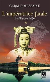 L'impératrice fatale, tome 1 : La fille orchidée par Messadié