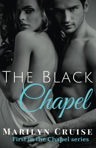 The Black Chapel: A Steamy Romance Novel: Marilyn Cruise