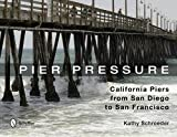 img - for Kathy Schroeder: Pier Pressure : California Piers from San Diego to San Francisco (Hardcover); 2013 Edition book / textbook / text book
