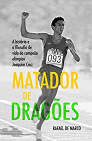 Matador de Dragões: A história e a filosofia de vida do campeão olímpico Joaquim Cruz (Campeões Olímpicos Livr