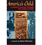 [ AMERICA'S CHILD: A WOMAN'S JOURNEY THROUGH THE RADICAL SIXTIES ] By Sherman, Susan ( Author) 2007 [ Paperback ]