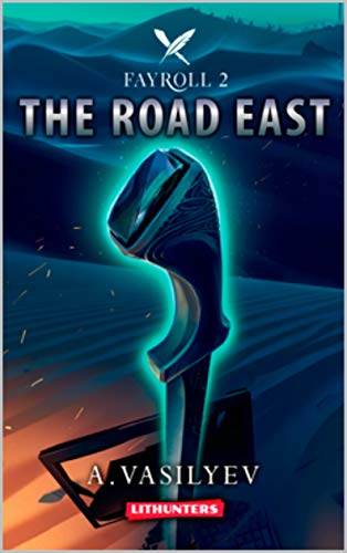 The Road East (Epic LitRPG Adventure - Book 2) (Fayroll) (Most Beautiful Places In Spain To Visit)