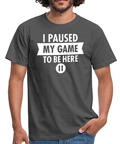 Spreadshirt I Paused My Game to Be Here Funny Gaming Quote Men's T-Shirt