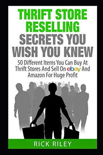Thrift Store Reselling Secrets You Wish You Knew: 50 Different Items You Can Buy At Thrift Stores And Sell On eBay And Amazon For Huge Profit ... Store Items, Selling Online, Thrifting) (Best Selling Items On Amazon And Ebay)
