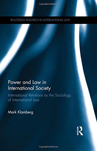 Power and Law in International Society: International Relations as the Sociology of International Law (Routledge Researc