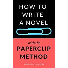 How to Write a Novel: using The Paperclip Method (Novel Writing Toolkit Book 2)