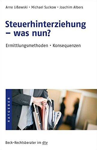 Steuerhinterziehung - was nun?: Ermittlungsmethoden - Konsequenzen (dtv Beck Rechtsberater)
