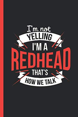 (I'm Not Yelling I'm a Redhead That's How We Talk: Notebook, Journal or Diary Gift, Wide Ruled Paper (120 Pages, 6x9