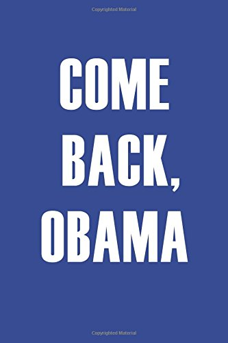 Come Back, Obama (6x9 Journal): Lightly Lined, 120 Pages, Perfect for Notes, Journaling, Mother's Day and Christmas - Gifts Christmas Snl