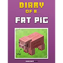 Diary of a Fat Pig [An Unofficial MineCraft Book] (Minecraft Tales Book 8)