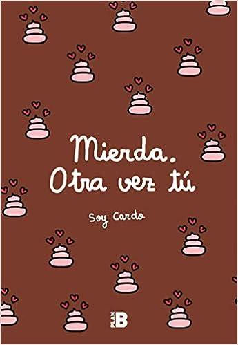 Mierda, otra vez tú / Damn, You Again (Spanish Edition): Soy Cardo: 9788417001599: Amazon.com: Books