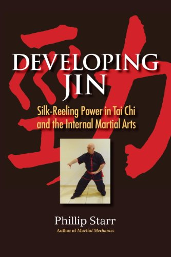 Developing Jin: Silk-Reeling Power in Tai Chi and the Internal Martial Arts