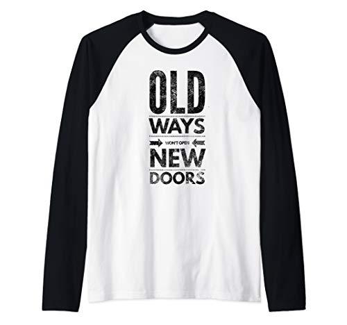 Old Ways Won't Open New Doors Motivational Wise Inspiring Raglan Baseball Tee (Old Ways Won T Open New Doors)