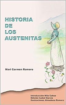Historia de los Austenitas: Crónica sobre los aficionados en español a Jane Austen hasta el siglo XXI. (Spanish Edition) por [Romero, Mari Carmen]