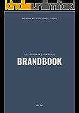 UM GUIA PARA CRIAR O SEU BRANDBOOK: Manual de identidade visual