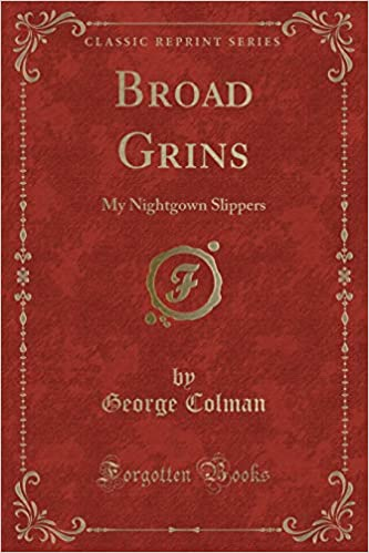 ac9e79b9a0 Broad Grins  My Nightgown Slippers (Classic Reprint)  George Colman   9781330777572  Amazon.com  Books
