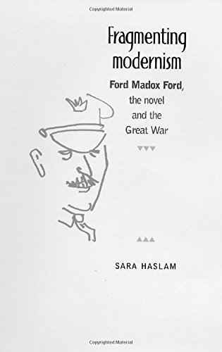 Download Fragmenting modernism: Ford Madox Ford, the novel and the Great War PDF