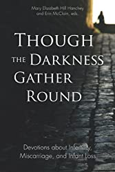 Though the Darkness Gather Round: Devotions about Infertility, Miscarriage, and Infant Loss