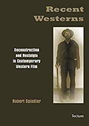 Recent Westerns: Deconstruction and Nostalgia in Contemporary Western Film (Livre en allemand)
