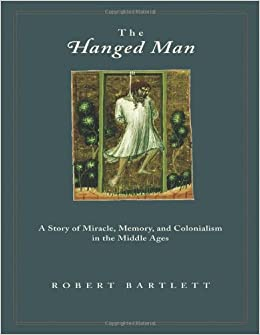 The Hanged Man: A Story of Miracle, Memory, and Colonialism in the Middle Ages