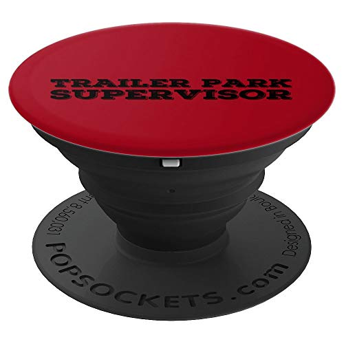 TRAILER PARK SUPERVISOR Art Funny Mobile Redneck Gift Idea - PopSockets Grip and Stand for Phones and Tablets -