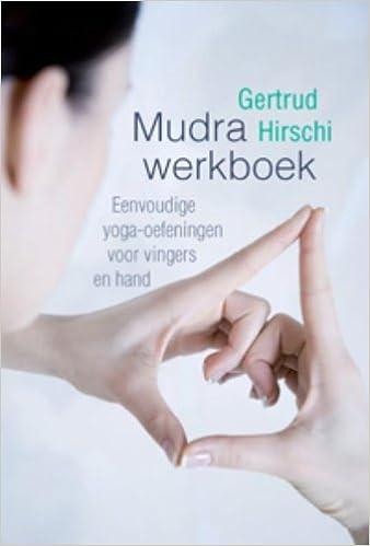 Mudra-werkboek: eenvoudige yoga-oefeningen voor vingers en ...