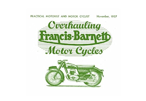 Francis-Barnett Motorcycles Article, Mark 30 C, Cruiser 75 & 80, Falcon 81.: Overhauling Series Practical Motorist and Motor Cyclist Nov 1957 (Overhauling ... Engine, Clutch and Transmission Book 1)