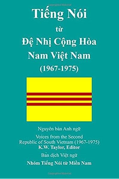 Voices From The Second Republic Of South Vietnam 1967 1975 Vietnamese Translation Vietnamese Edition Taylor Editor K W Cuong Nguyen Duc Tue Phan Quang Son Tran Van Xai Ma Thoai Ho Van Ky