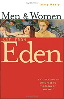 Men and Women are from Eden: A Study Guide to Pope John Paul II's Theology of the Body