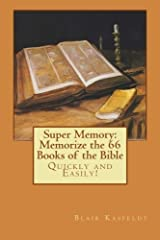 Super Memory: Memorize the 66 Books of the Bible Quickly and Easily! by Blair W. Kasfeldt (2011-05-01) Paperback