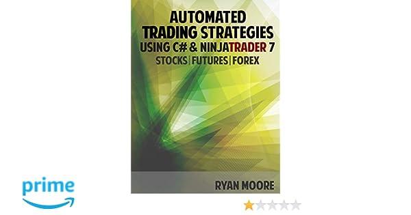 Automated Trading Strategies using C# and NinjaTrader 7: An ...