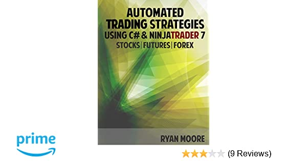 Automated Trading Strategies using C# and NinjaTrader 7: An ...