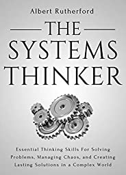 The Systems Thinker: Essential Thinking Skills For Solving Problems, Managing Chaos, and Creating Lasting Solutions in a Com